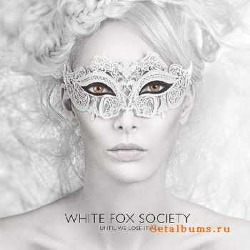 White Fox Society - Until We Lose It All (2015)