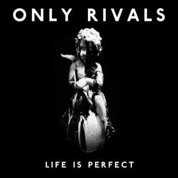 Only Rivals - Life Is Perfect (2015)