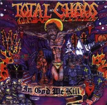 Total Chaos - In God We Kill (1999)