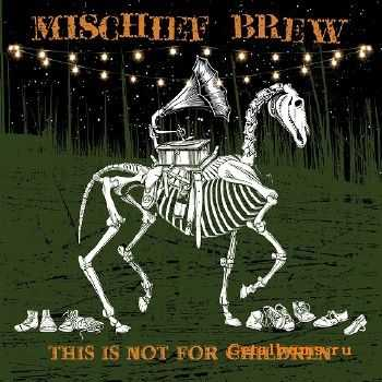 Mischief Brew - This Is Not For Children (2015)