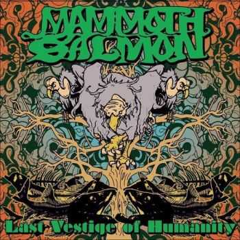 Mammoth Salmon - Last Vestige Of Humanity (2015)