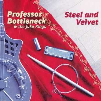 Professor Bottleneck & The Juke Kings - Steel & Velvet (2015)