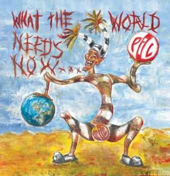 Public Image Ltd. - What the World Needs Now… (2015)