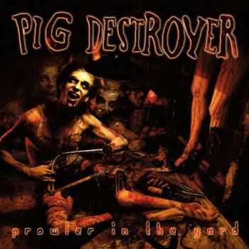 Pig Destroyer - Prowler in the Yard [Deluxe Reissue] (2015)