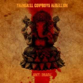 Trendkill Cowboys Rebellion - Anti Image (2015)