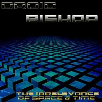 Droid Bishop - The Irrelevance Of Space & Time (2013)