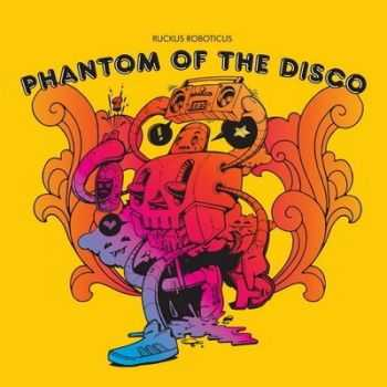 Ruckus Roboticus - Phantom Of The Disco (2014)