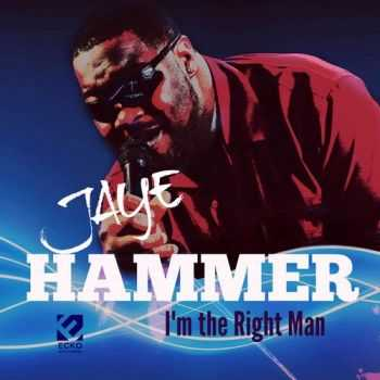 Jaye Hammer - I'm the Right Man (2015)