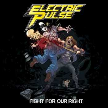 Electric Pulse - Fight For Our Right (2015)