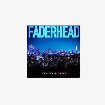 Faderhead - The Tokyo Tapes (2015)