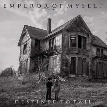Emperor Of Myself - Destined To Fail (2015)