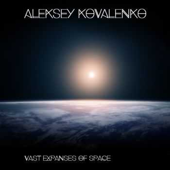 Aleksey Kovalenko - Vast Expanses Of Space (2015)