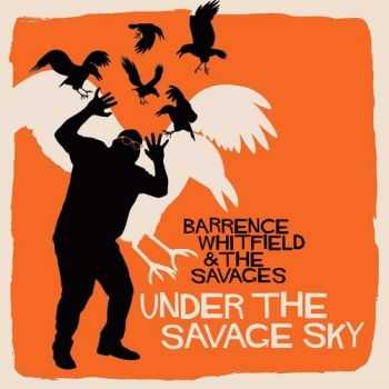 Barrence Whitfield & The Savages - Under The Savage Sky (2015)