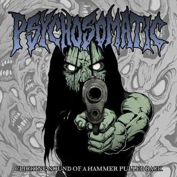 Psychosomatic - Clicking Sound Of A Hammer Pulled Back (2015)
