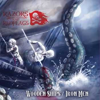 Razors And Red Flags - Wooden Ships / Iron Men (2015)
