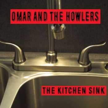 Omar & The Howlers - The Kitchen Sink (2015)