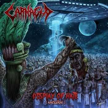 Carnagia - Display Of Hate (Ancestral) (2015)