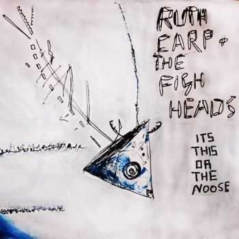 Ruth Carp and the Fish Heads - It's this or Noose (2015)