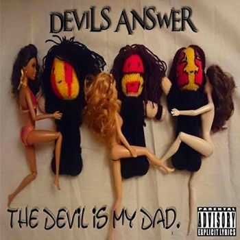 Devils Answer - The Devil Is My Dad  2015