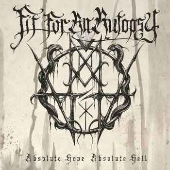 Fit For An Autopsy - Absolute Hope, Absolute Hell (2015)