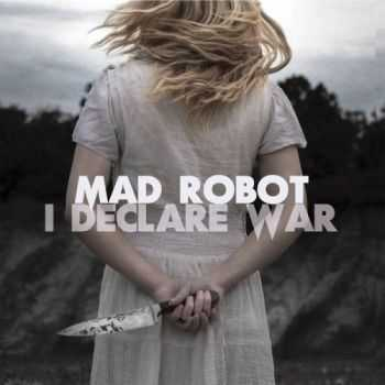 Mad Robot - I Declare War (2015)