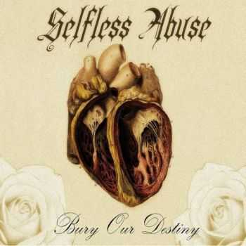Selfless Abuse - Bury Our Destiny (2015)