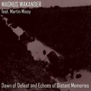 Magnus Wakander - Dawn Of Defeat And Echoes Of Distant Memories (feat. Martin Missy) (2015)