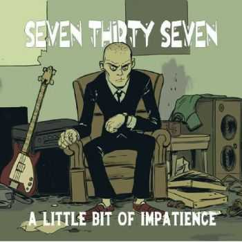 Seven Thirty Seven - A Little Bit Of Impatience (2015)