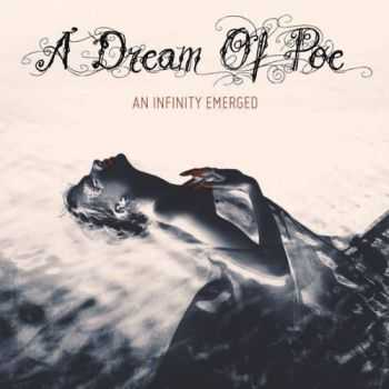 A Dream Of Poe - An Infinity Emerged (2015)