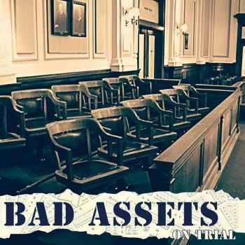 Bad Assets - On Trial (2015)