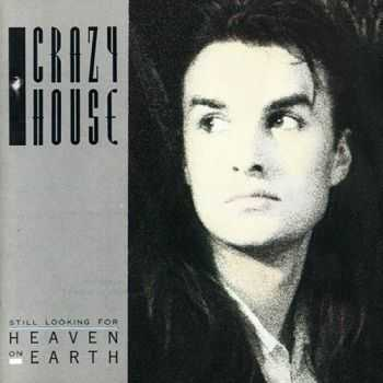 Crazy House - Still Looking For Heaven On Earth (1987)