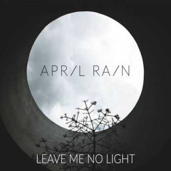 April Rain - Leave Me No Light (2015)