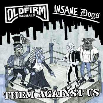 The Old Firm Casuals  Insane Dogs - Them Against Us (2011)