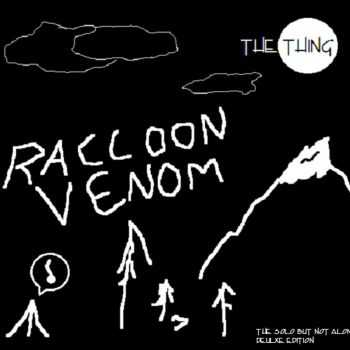 "Raccoon Venom - The Thing (The ""Solo But Not Alone"" Deluxe Edition) (2013)"