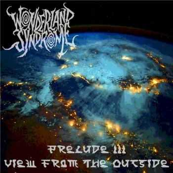 Wonderland Syndrome - Prelude III: View From The Outside (2015)