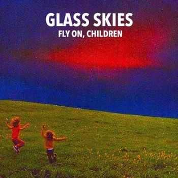 Glass Skies - Glass Skies - Fly on- children (2EP) (2014,2015)
