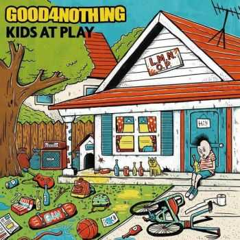 Good 4 Nothing - Kids At Play (2015)