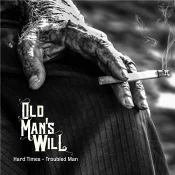 Old Man's Will - Hard Times - Troubled Man (2015)