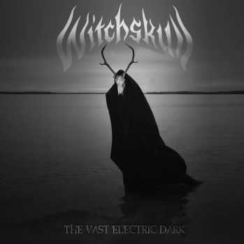 Witchskull - The Vast Electric Dark (2015)