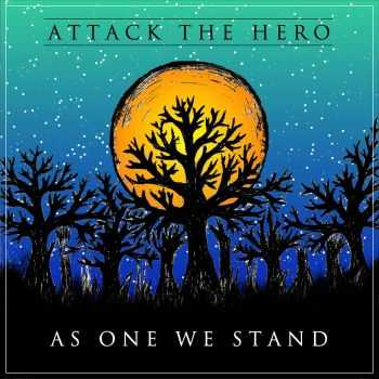Attack The Hero - As One We Stand (2015)