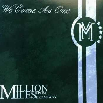 Million Miles From Broadway - We Come As One (2015)