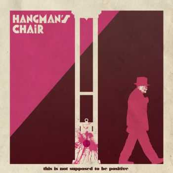 Hangman's Chair - This Is Not Supposed To Be Positive (2015)