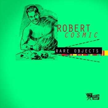 Robert Cosmic - Rare Objects (2010)