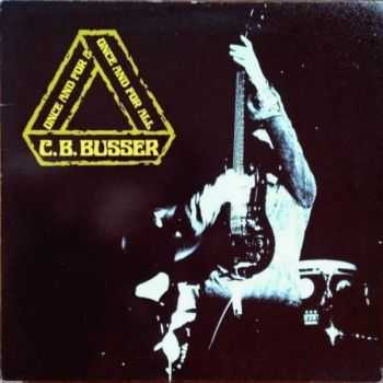 C.B. Busser - Once and for All (1981)