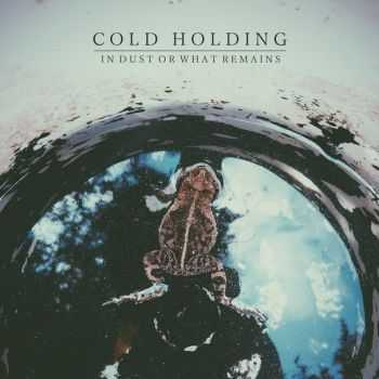 Cold Holding - In Dust Or What Remains, ЕР (2015)