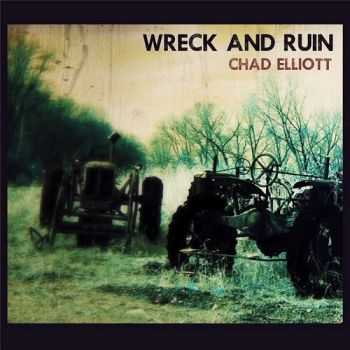 Chad Elliott - Wreck and Ruin (2015)