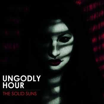 The Solid Suns - Ungodly Hour (2015)