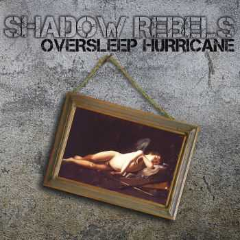 Shadow Rebels - Oversleep Hurricane (2015)