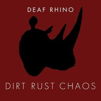 Deaf Rhino - Dirt, Rust, Chaos (2015)