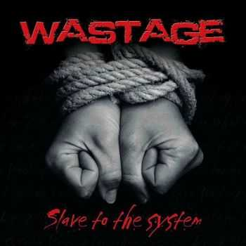 Wastage - Slave To The System (2015)